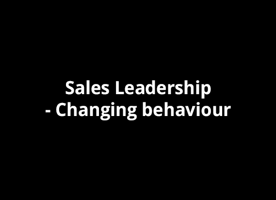 Sales Leadership - Changing behaviour